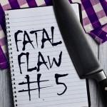 Fatal Flaw #5